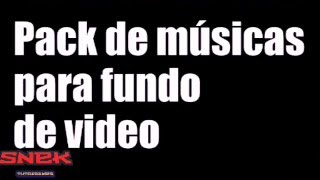 Pack de musicas para fundo de fundo de vídeo  - SNEKNAL -
