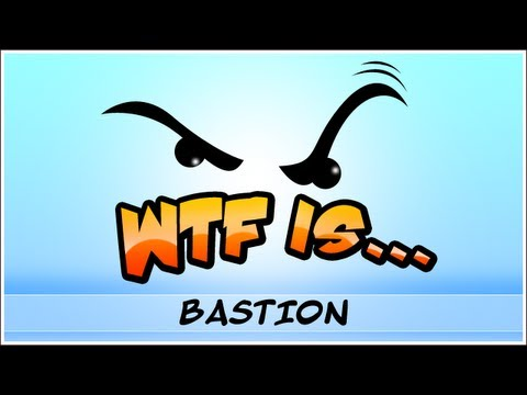 WTF Is... - Bastion ?