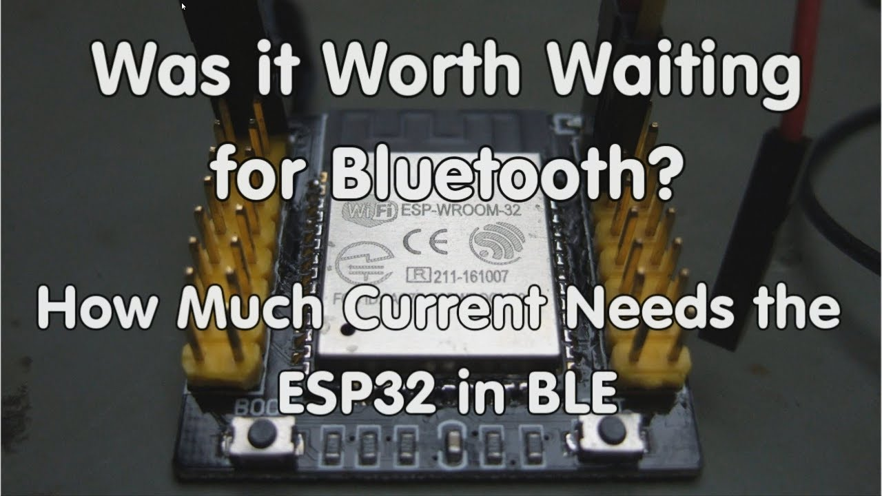 #179 Was it worth waiting for Bluetooth? How Much Current Needs the ESP32  Bluetooth in BLE?