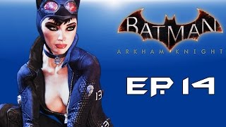 "Batman: Arkham Knight! ""Saving Catwoman!"" (Episode 14) Part 1!"