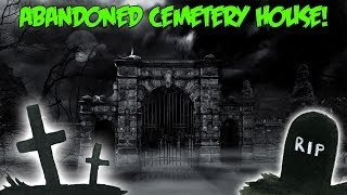 THE HAUNTED ABANDONED CEMETERY HOUSE! (GONE WRONG)