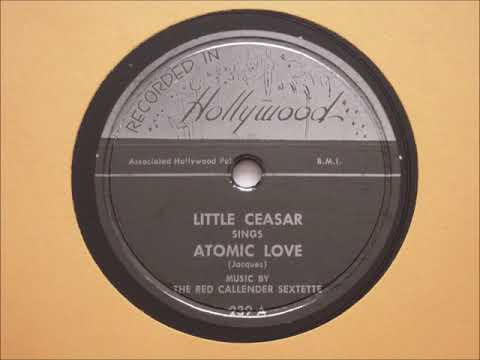 Little Ceasar (aka Harry Caesar) [music by The Red Callender Sextette]- Atomic Love