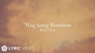 "Watch the Official Lyric Video of ""Wag Kang Bumitaw"" by Kim Chiu. Wag Kang Bumitaw Performed by Kim Chiu Words by Jun Lirios Music by Leah Negapatan ..."