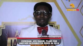 COMEDIAN AYO MAKUN PLANS FOR ANOTHER BLOCKBUSTER MOVIE IN 2016