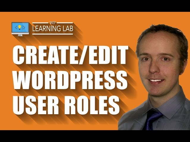 The WordPress User Roles Plugin Has A Powerful And Easy To Use User Role Editor | WP Learning Lab