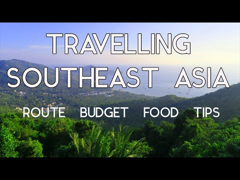 TRAVELLING SOUTHEAST ASIA - Route / Budget / Food / Tips