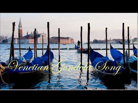 ~ Venetian Gondola Song ~