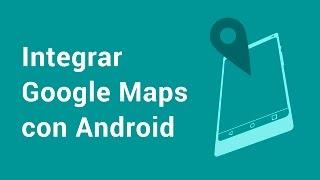 Colocar Google Maps en tu aplicación de Android - Tutorial