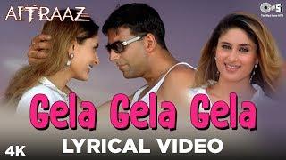 Gela Gela Gela Lyrical - Aitraaz | Akshay Kumar, Kareena Kapoor | Adnan Sami, Sunidhi Chauhan