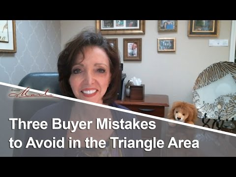 Triangle Area and Raleigh Real Estate: Three Buyer Mistakes to Avoid in the Triangle Area