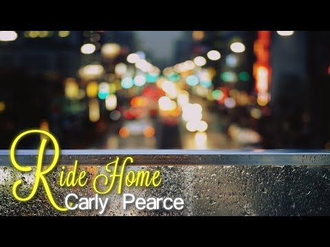 Carly Pearce - Ride Home  (Lyric Video)