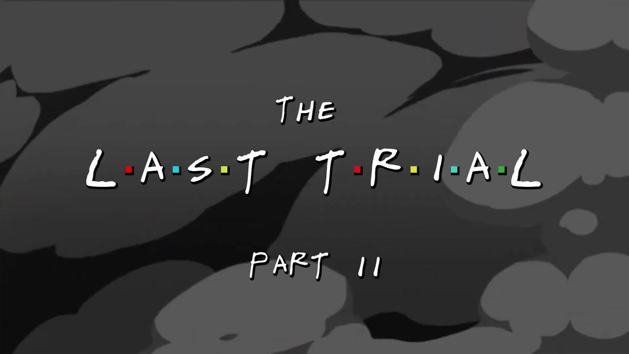 THE LAST TRIAL (FRIENDS)   19.09.21