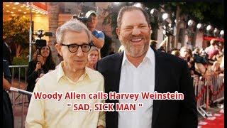 Woody Allen calls Harvey Weinstein 'sad, sick man'
