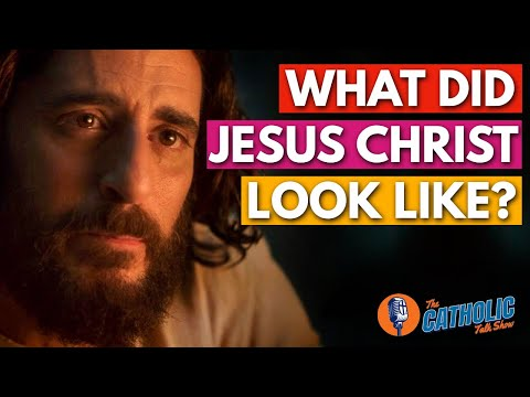 Episode 34: What Did Jesus Christ Actually Look Like?   The Catholic Talk Show
