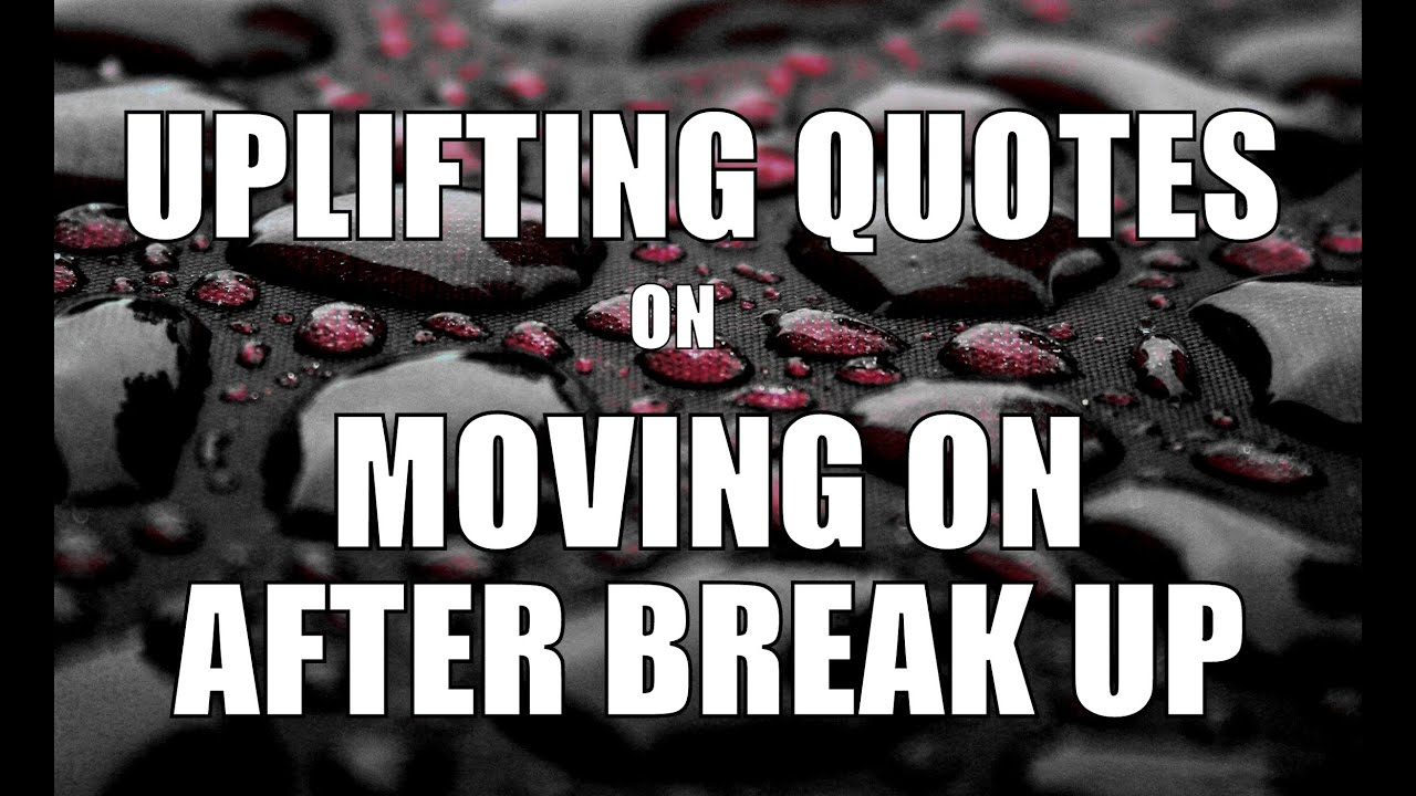 Uplifting Quotes Uplifting Quotes On Moving On After Break Up  Youtube