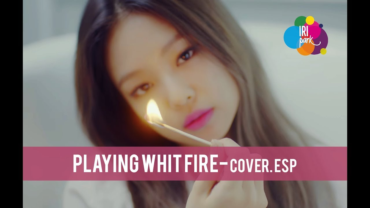 Blackpink Playing Whit Fire Cover Espanol Iridian Park