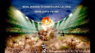 Real Madrid vs Barcelona La Liga - Highlights Promo