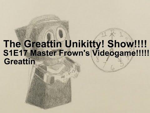 The Greattin Unikitty! Show!!!! S1E17 Master Frown's Videogame!!!!!