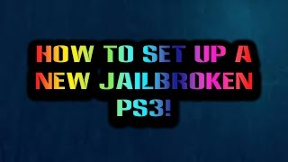 HOW TO SET UP A NEW JAILBROKEN PS3!