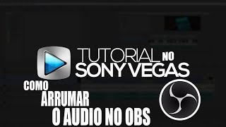 COMO ARRUMAR BUG DO SONY VEGAS QUE O VIDEO FICA SEM AUDIO NO OBS - 2018