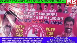 RK NEWS TODAY BAHADURPURA CONSUTINSEY INCHARGE MR KHAISER & BAHADURPURA MLA CANDIDATE MIR INAYAT