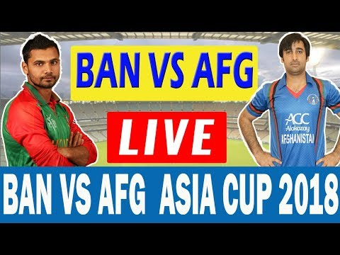Asia Cup 2018 || Bangladesh vs Afghanistan Today Live Streaming Cricket Match ban vs afg
