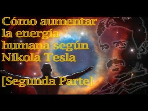 Cómo Incrementar La Energía Humana Según Nikola Tesla Segunda Parte