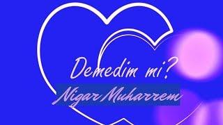 Nigar Muharrem - Demedim mi (Official Lyric Video)