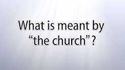 """What is meant by """"the church""""?"""