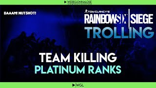 Trolling PLATINUM Ranks on Rainbow Six Siege With Funny Team Killing Reactions