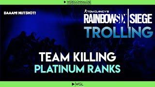 Team Killing PLATINUM Ranks on Rainbow Six Siege With Funny Trolling Reactions