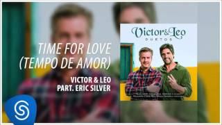 Victor & Leo - Time for love (Tempo de amor) part. Eric Silver (Duetos) [Áudio oficial]