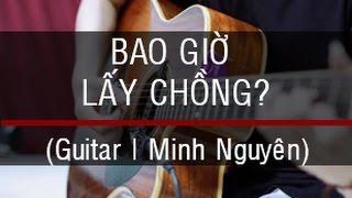 BAO GIỜ LẤY CHỒNG? (Guitar Solo) Fingerstyle | Minh Nguyên