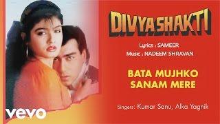 Bata Mujhko Sanam Mere Best Audio Song - Divyashakti|Ajay Devgn|Kumar Sanu|Alka Yagnik