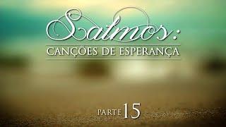 Salmos: Canções de Esperança - Parte 15 - AO VIVO. Pr. Jaílson Santos