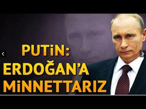 Putin: Erdoğan'a minnettarız