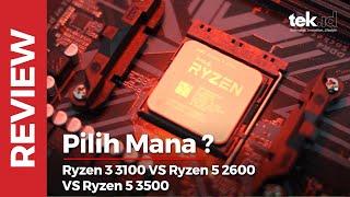 Review AMD Ryzen 3 3100 vs Ryzen 5 2600 vs Ryzen 5 3500, pilih mana?