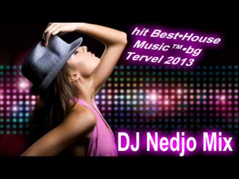 hit mix Best •House Music ™•bg tervel Dj Nedjo 2013 •mp3