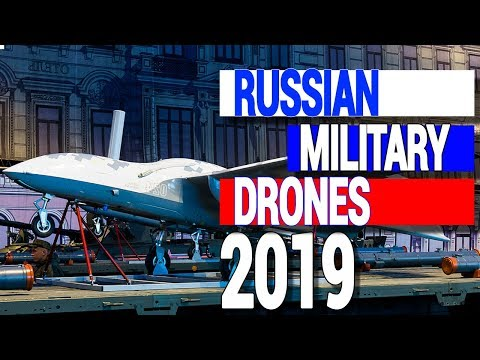Russian Military Drones 2019.From Light Reconnaissance To Heavy Attack.