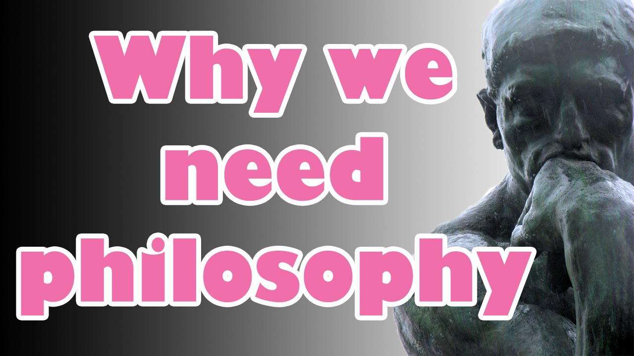 Why do we need philosophy