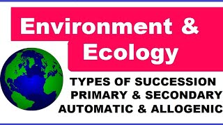 Types of Ecological succession, Environment & Ecology lecture -6, upsc ,state psc & govt exam