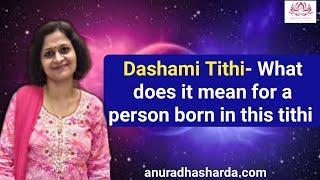 Dashami Tithi and what it means for the person born in this tithi   Dashami tithi mein janme vyakti
