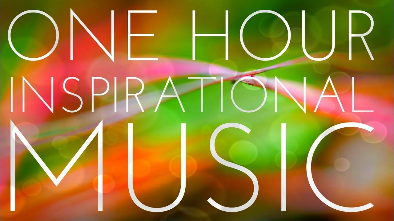 One Hour Of Light And Positive Inspirational Music Uplifting Instrumental Background Music Youtube