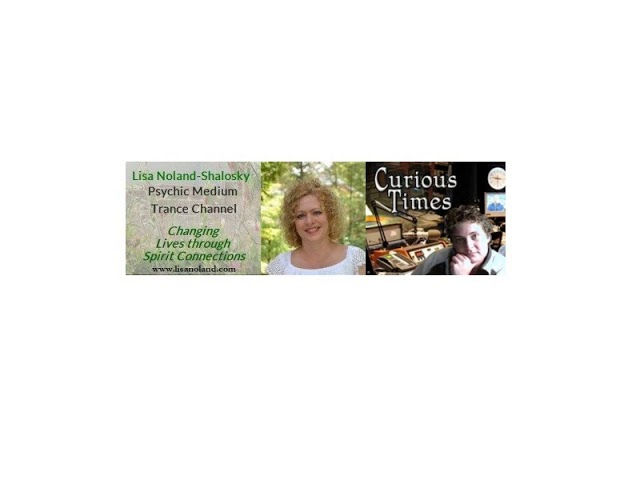 Curious Times – Trance Channel and Psychic Medium Lisa Noland-Shalosky