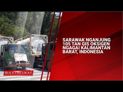 #KlipBuletinUKAS(Iban) Sarawak Nganjung 105 Tan Gis Oksigen Ngagai Kalimantan Barat, Indonesia
