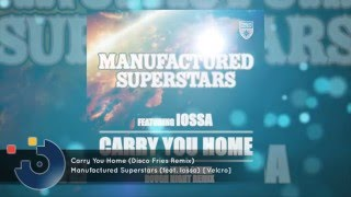 [FULL SONG] Manufactured Superstars (feat. Iossa) - Carry You Home (Disco Fries Remix)