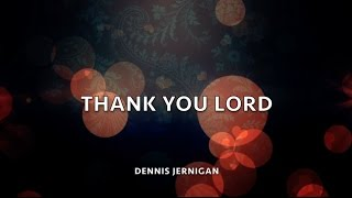 Watch Dennis Jernigan Thank You Lord video