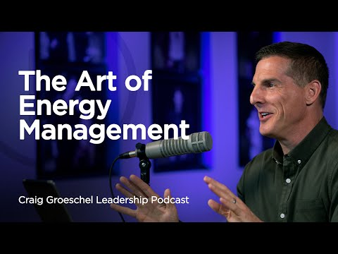 The Art of Energy Management - Craig Groeschel Leadership Podcast