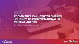 Customer Spotlight Webinar: eCommerce Call Center Shares Journey to Conversational AI Virtual Agents