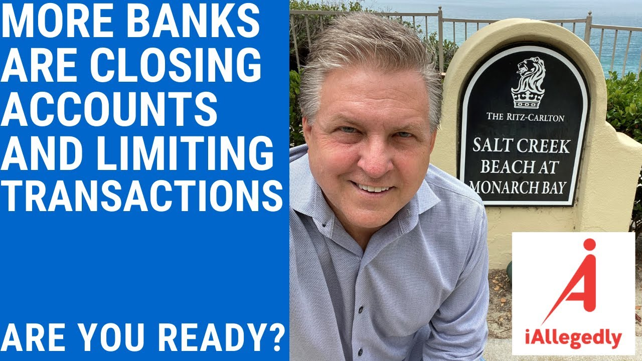 More Banks are Closing Accounts and Limiting Transactions- Are You Ready?